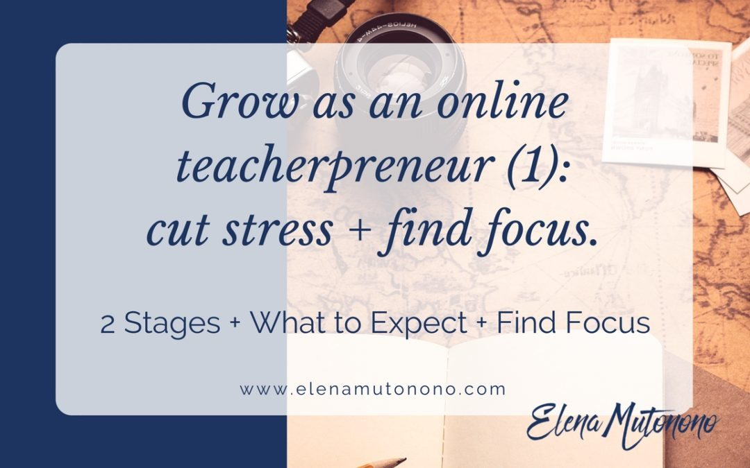 Grow as an online teacherpreneur: how to cut down stress and find focus