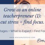 Grow as an online teacherpreneur: how to cut down stress and find focus