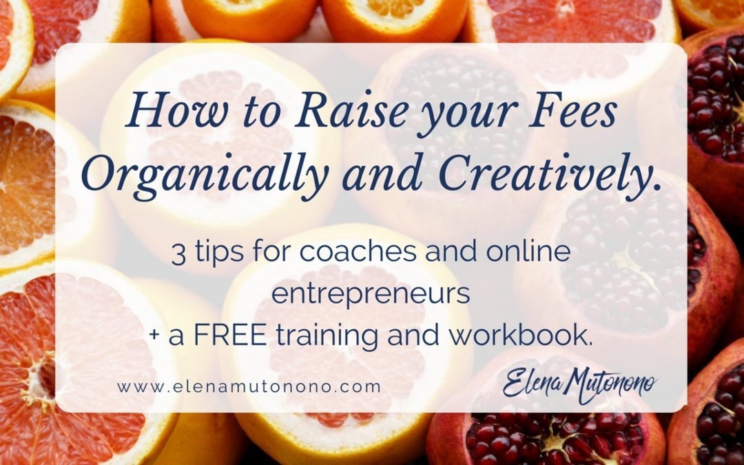 How to raise your fees organically and creatively