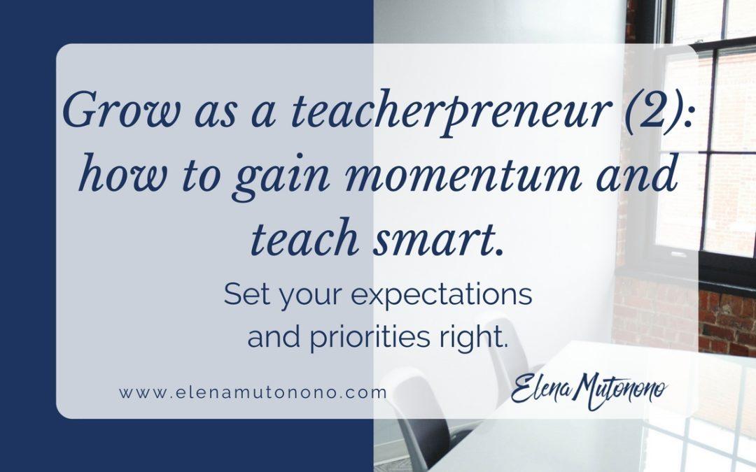 Grow as a teacherpreneur: how to gain momentum and teach smart.
