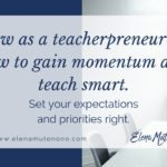 Grow as a teacherpreneur: how to gain momentum and teach smart.