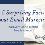 5 Surprising Facts  About Email Marketing (For Online Teachers & Coaches)