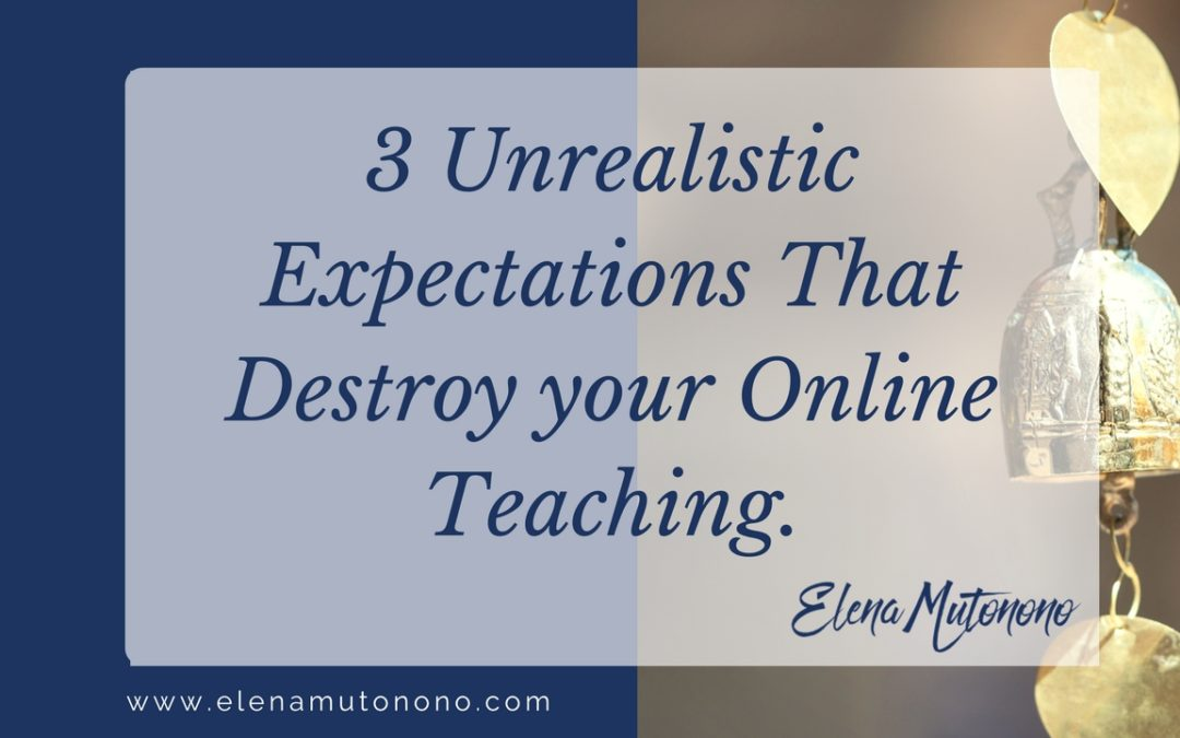 How these 3 expectations destroy your online teaching