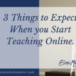 3 things to expect when you start teaching online