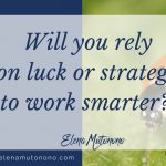 Will you rely on luck or strategy to work smarter?