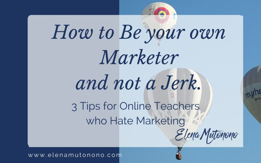 How to be your own marketer and not a jerk