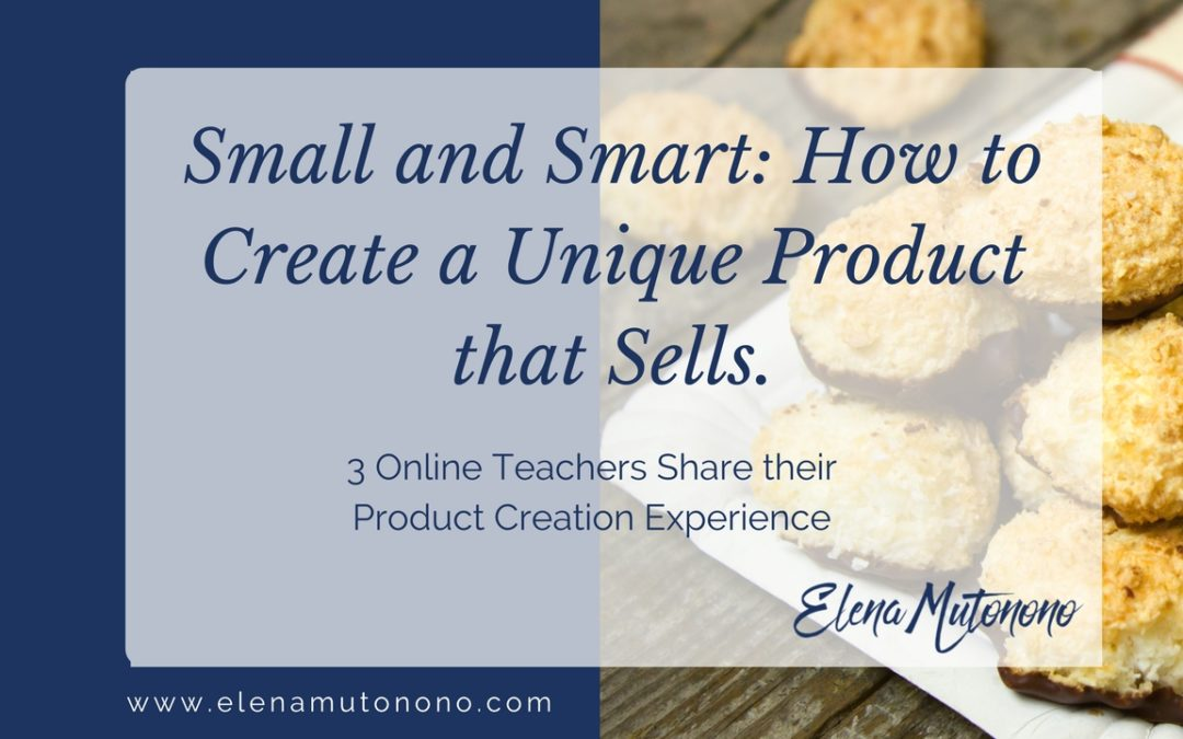 Small and Smart: How to Create a Unique Product that Sells.