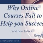 Why online courses fail to help you succeed and how to fix it.