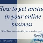 How to get unstuck in your online business: Silvia Perrone on waking her creative genius
