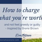 How to charge what you're worth and not feel greedy or guilty
