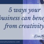 5 ways your business can benefit from creativity