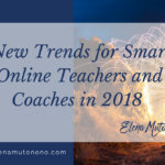 New Trends for Smart Online Teachers and Coaches in 2018