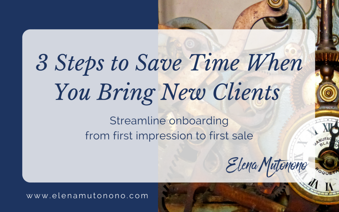 3 Steps to Save Time When You Bring New Clients