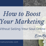 How to Boost Your Marketing Without Selling Your Soul Online