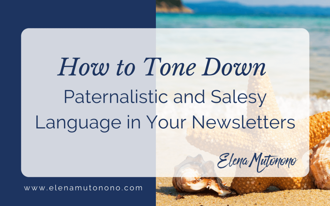 How to Tone Down Paternalistic and Salesy Language in Your Newsletters