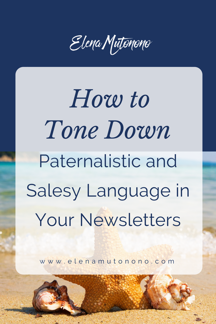 Do your newsletters sound stale and bland? Here are some tips on how to tone down your salesy and paternalistic voice.