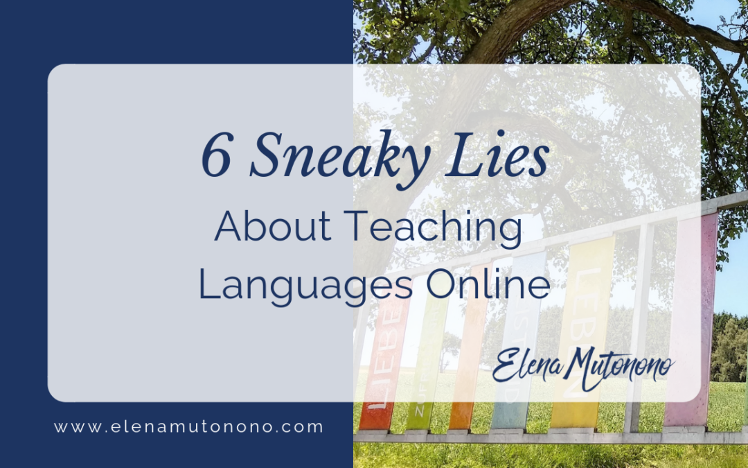 6 Sneaky Lies About Teaching Languages Online
