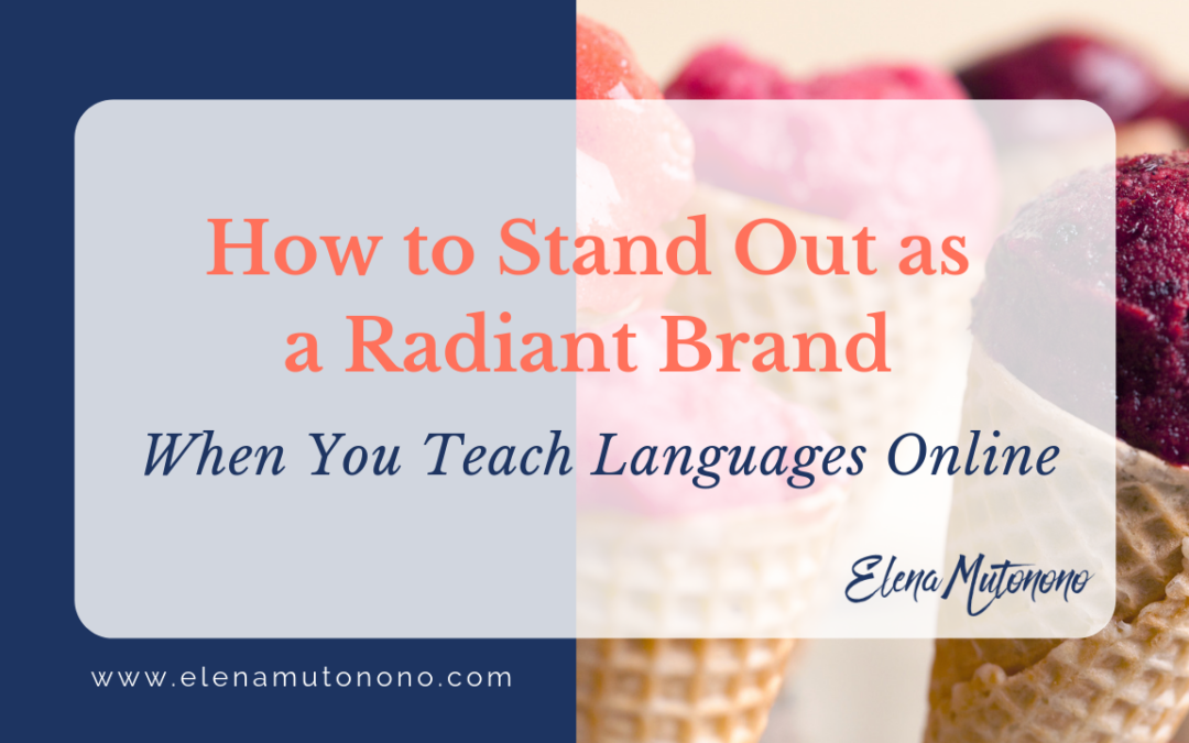 How to Stand Out as a Radiant Brand When You Teach Languages Online