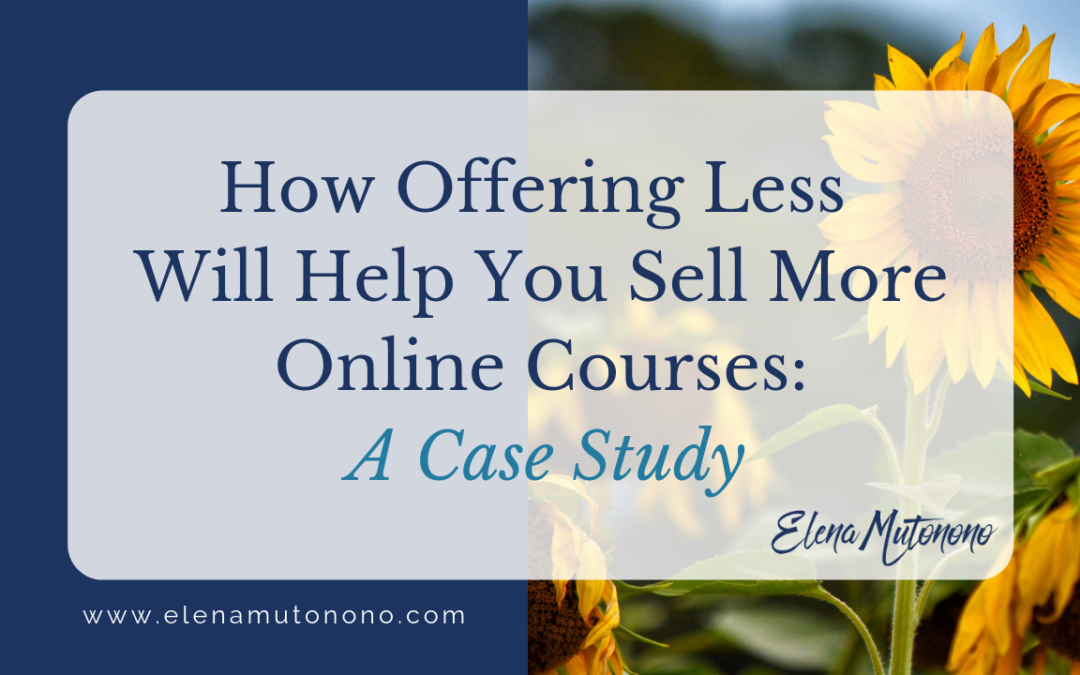 How Offering Less Will Help You Sell More Online Courses: A Case Study