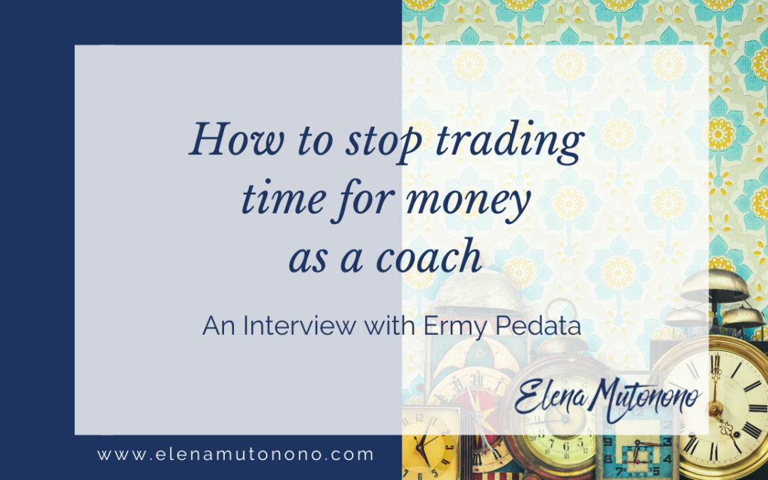How to stop trading time for money as a coach