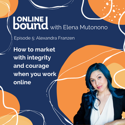 How to market with integrity and courage when you work online